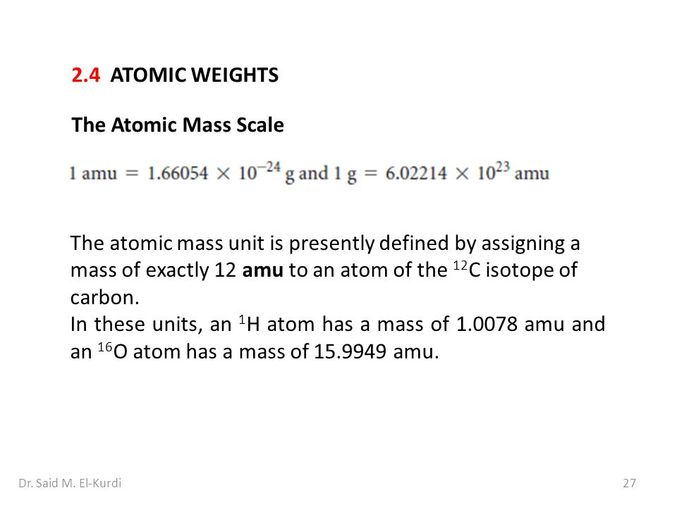 2.4 ATOMIC WEIGHTS The Atomic Mass Scale