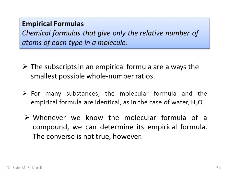 Empirical Formulas Chemical formulas that give only the relative number of atoms of each type in a molecule.