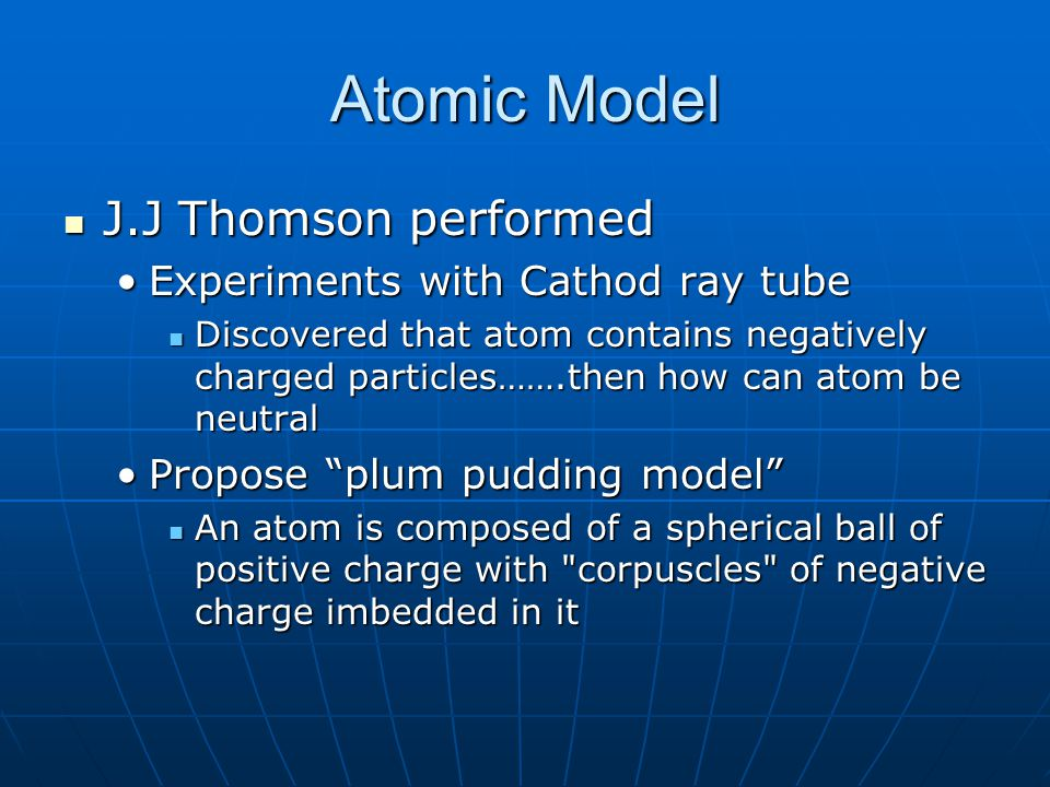 Atomic Model J.J Thomson performed Experiments with Cathod ray tube