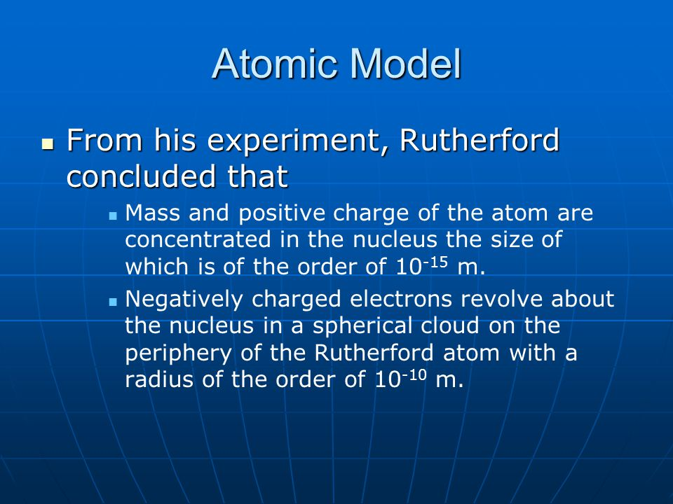 Atomic Model From his experiment, Rutherford concluded that