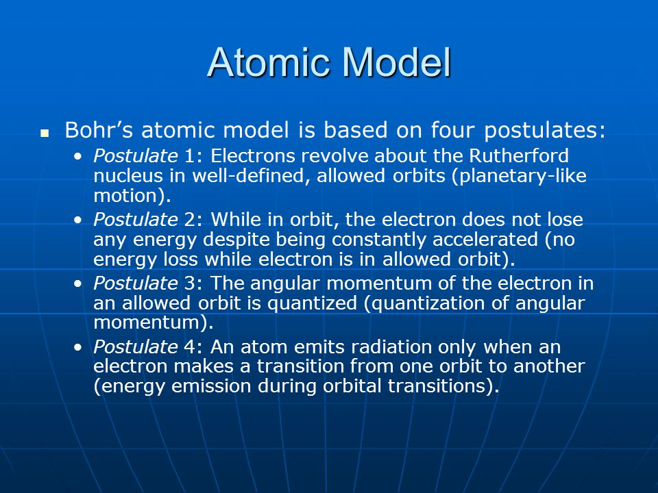 Atomic Model Bohr's atomic model is based on four postulates: