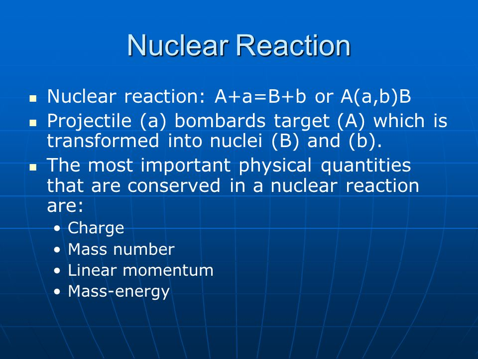 Nuclear Reaction Nuclear reaction: A+a=B+b or A(a,b)B