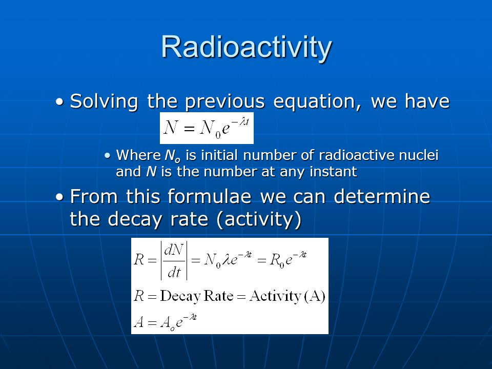 Radioactivity Solving the previous equation, we have