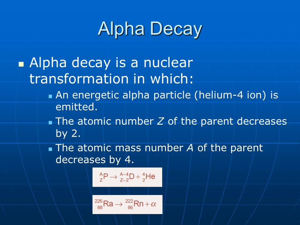 Alpha Decay Alpha decay is a nuclear transformation in which:
