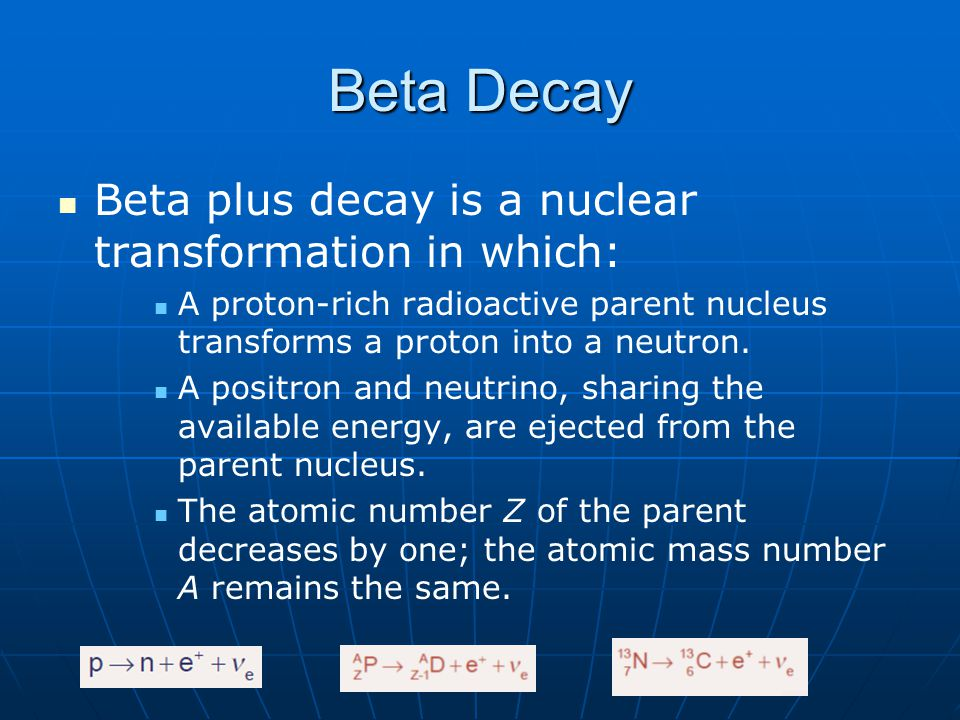 Beta Decay Beta plus decay is a nuclear transformation in which: