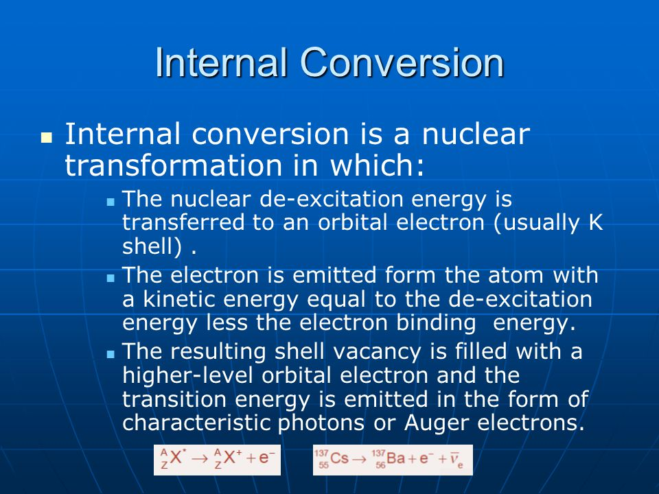 Internal Conversion Internal conversion is a nuclear transformation in which: