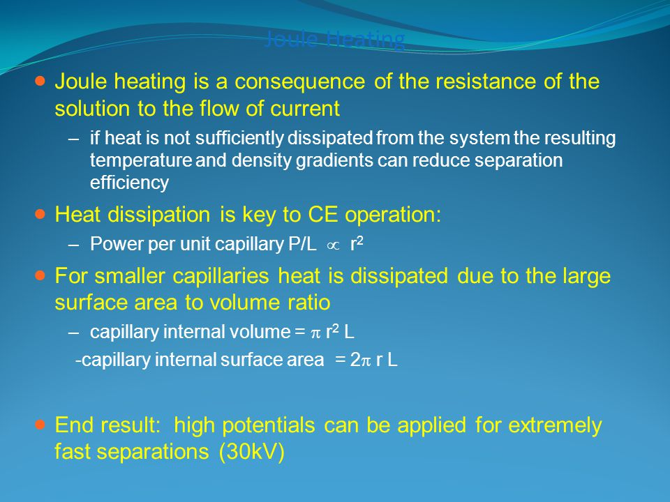 Joule Heating Joule heating is a consequence of the resistance of the solution to the flow of current.