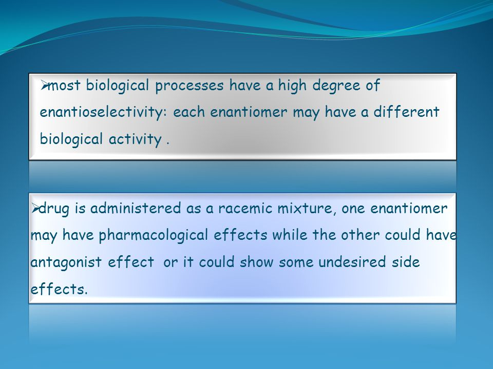 most biological processes have a high degree of enantioselectivity: each enantiomer may have a different biological activity.