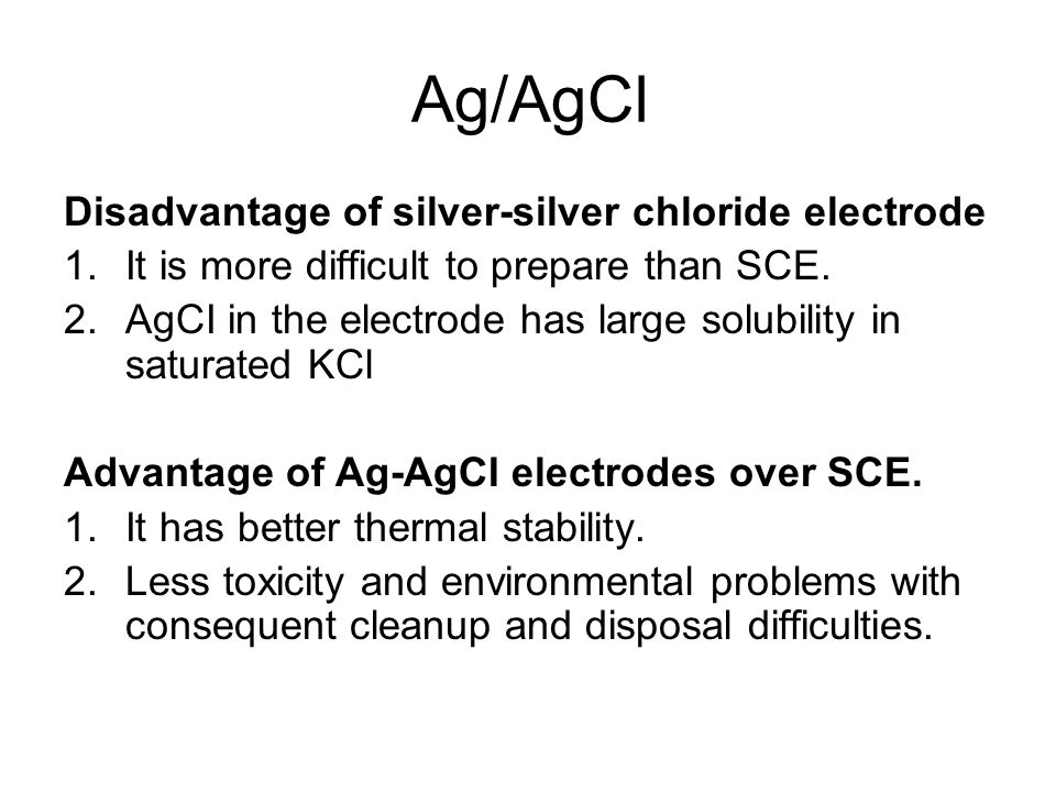 Ag/AgCl Disadvantage of silver-silver chloride electrode