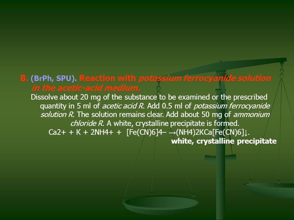 B. (BrPh, SPU). Reaction with potassium ferrocyanide solution in the acetic-acid medium.