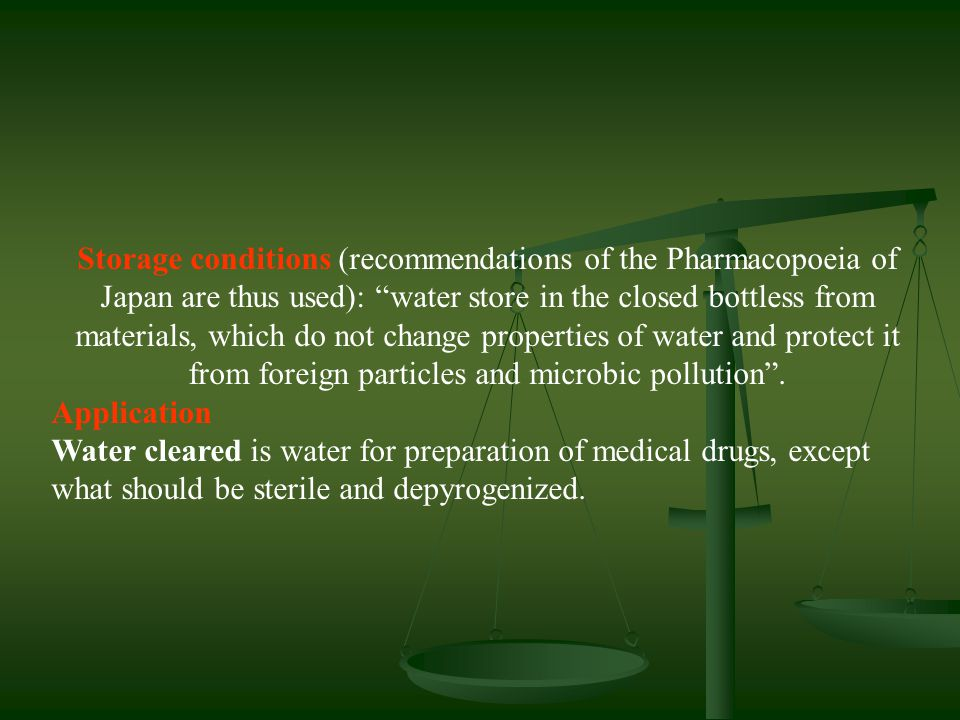 Storage conditions (recommendations of the Pharmacopoeia of Japan are thus used): water store in the closed bottless from materials, which do not change properties of water and protect it from foreign particles and microbic pollution .