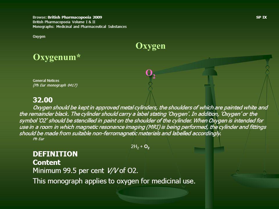 Oxygenum* О2 32.00 DEFINITION Content Minimum 99.5 per cent V/V of O2.