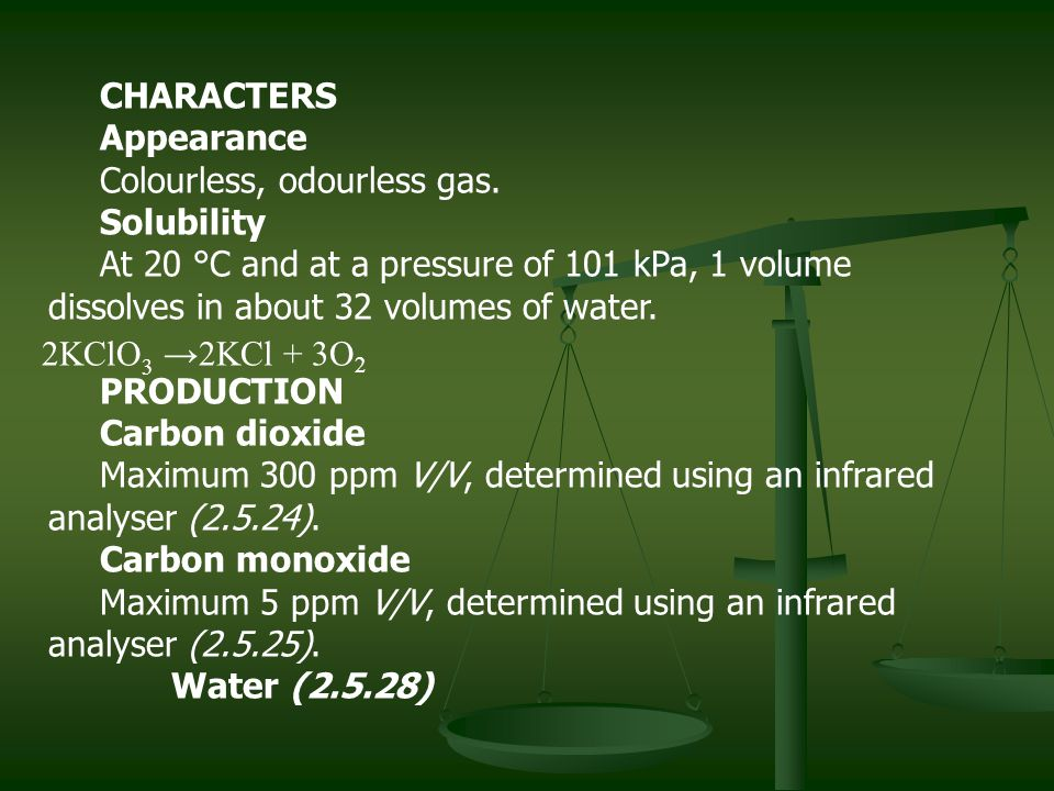 CHARACTERS Appearance. Colourless, odourless gas. Solubility.