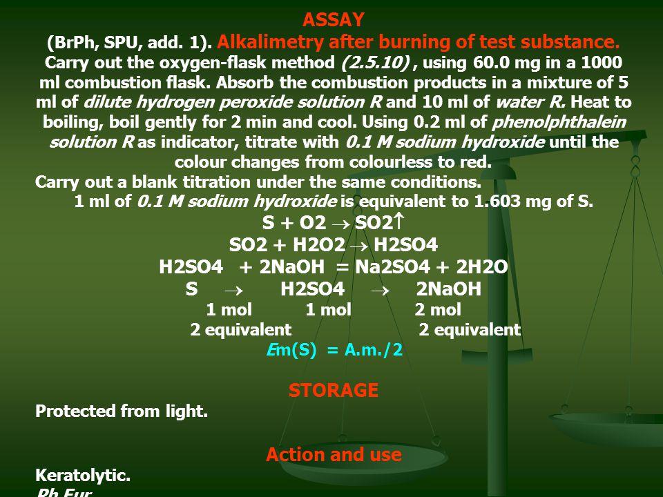 ASSAY S + O2  SO2 SO2 + Н2О2  Н2SO4 Н2SO4 + 2NaOH = Na2SO4 + 2H2O
