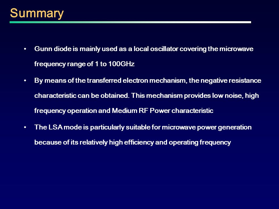 Summary Gunn diode is mainly used as a local oscillator covering the microwave frequency range of 1 to 100GHz.