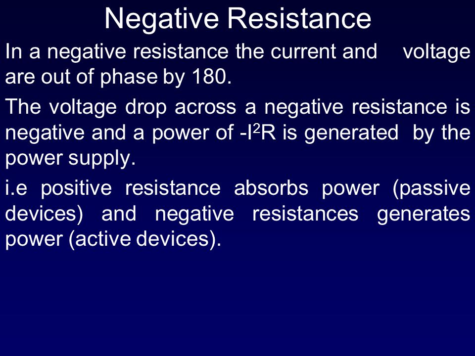 Negative Resistance In a negative resistance the current and voltage are out of phase by 180.