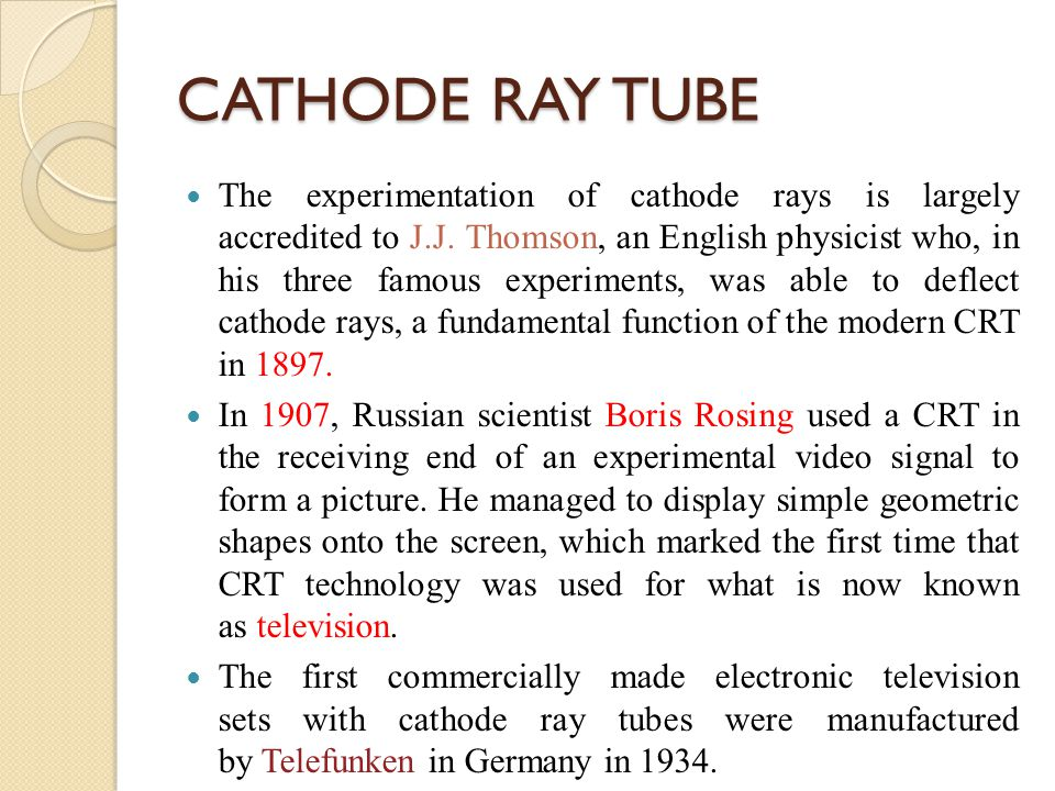 the impact of the cathode ray tube invention Biography of william crookes nationality english gender male occupation physicist proficient in the fields of chemistry and physics, crookes is best rememberedfor his invention of the crookes tube, a cathode-ray tube that was the precursor to modern television and video tubes.