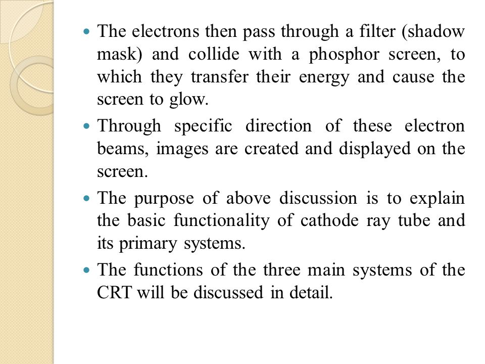 The electrons then pass through a filter (shadow mask) and collide with a phosphor screen, to which they transfer their energy and cause the screen to glow.