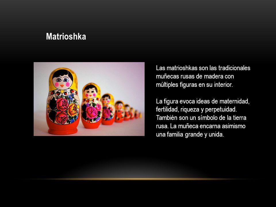 Matrioshka Las matrioshkas son las tradicionales muñecas rusas de madera con múltiples figuras en su interior.