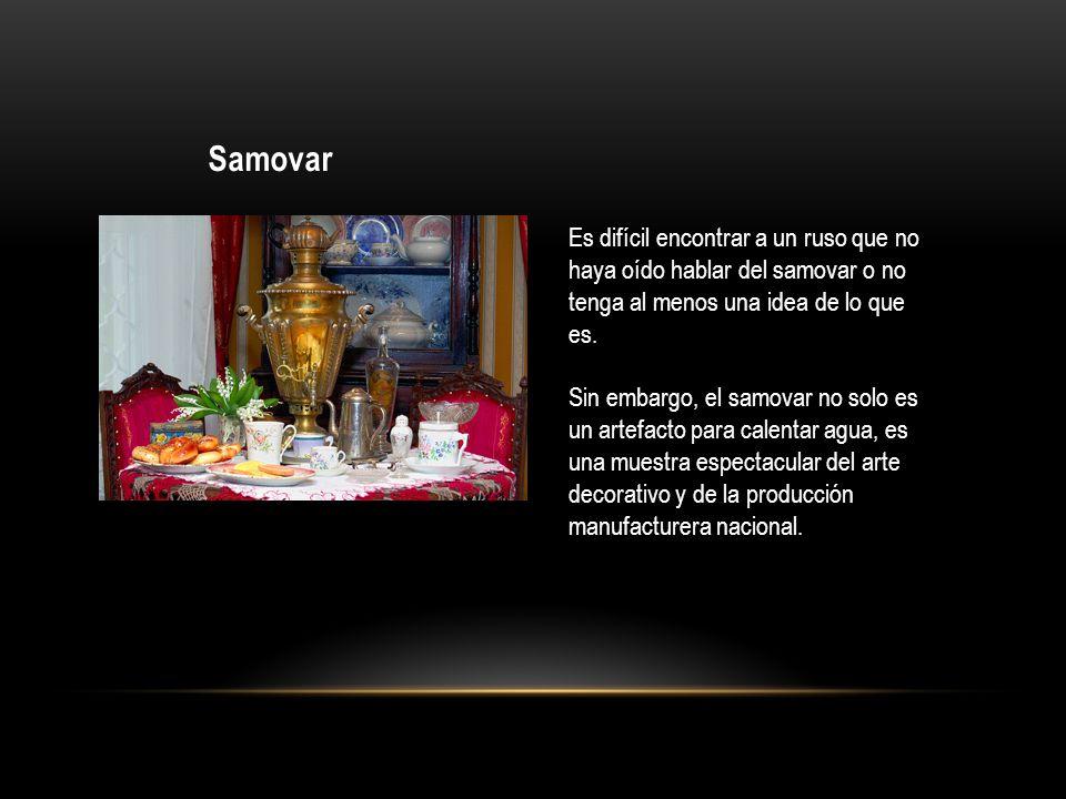 Samovar Es difícil encontrar a un ruso que no haya oído hablar del samovar o no tenga al menos una idea de lo que es.