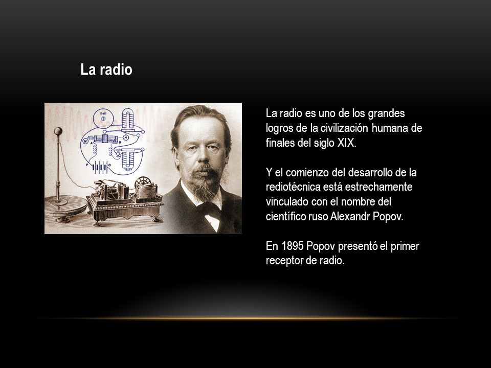 La radio La radio es uno de los grandes logros de la civilización humana de finales del siglo XIX.