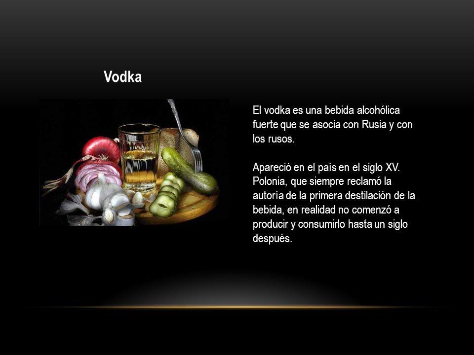 Vodka El vodka es una bebida alcohólica fuerte que se asocia con Rusia y con los rusos.