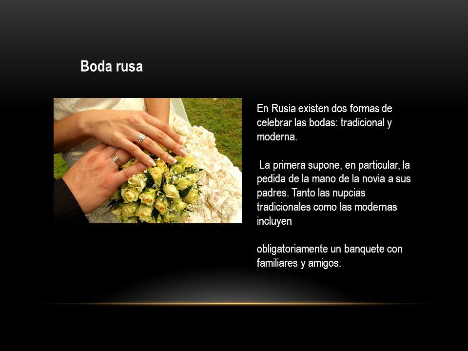 Boda rusa En Rusia existen dos formas de celebrar las bodas: tradicional y moderna.