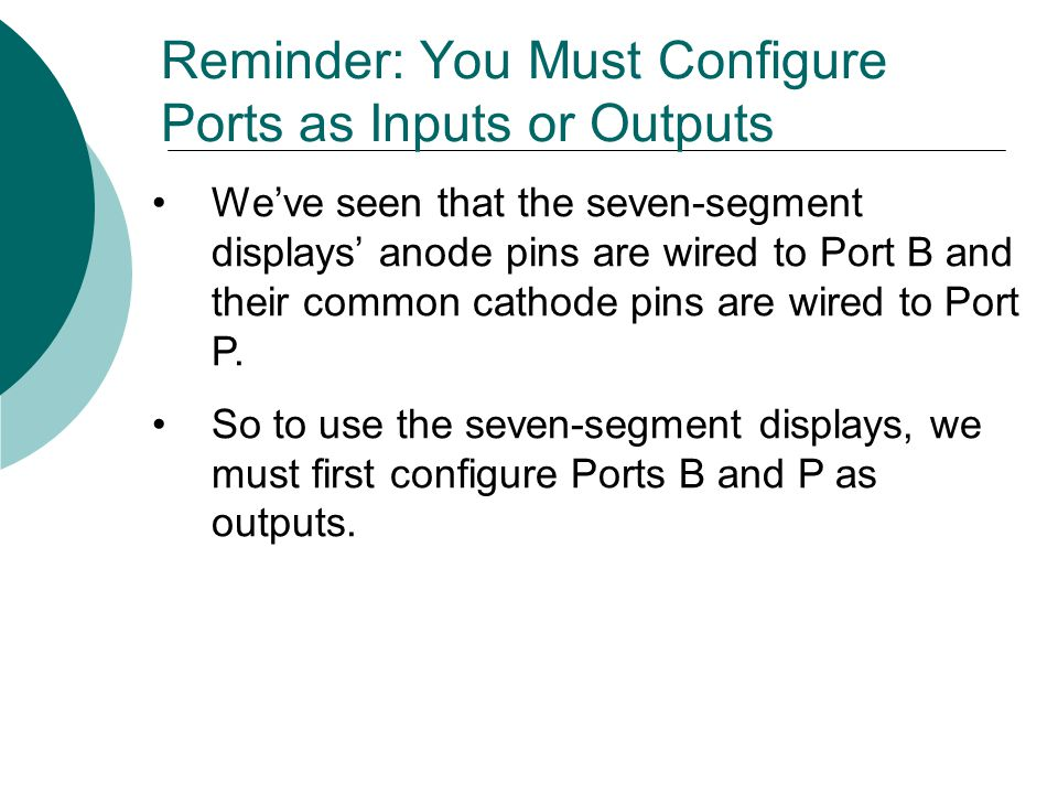 Reminder: You Must Configure Ports as Inputs or Outputs