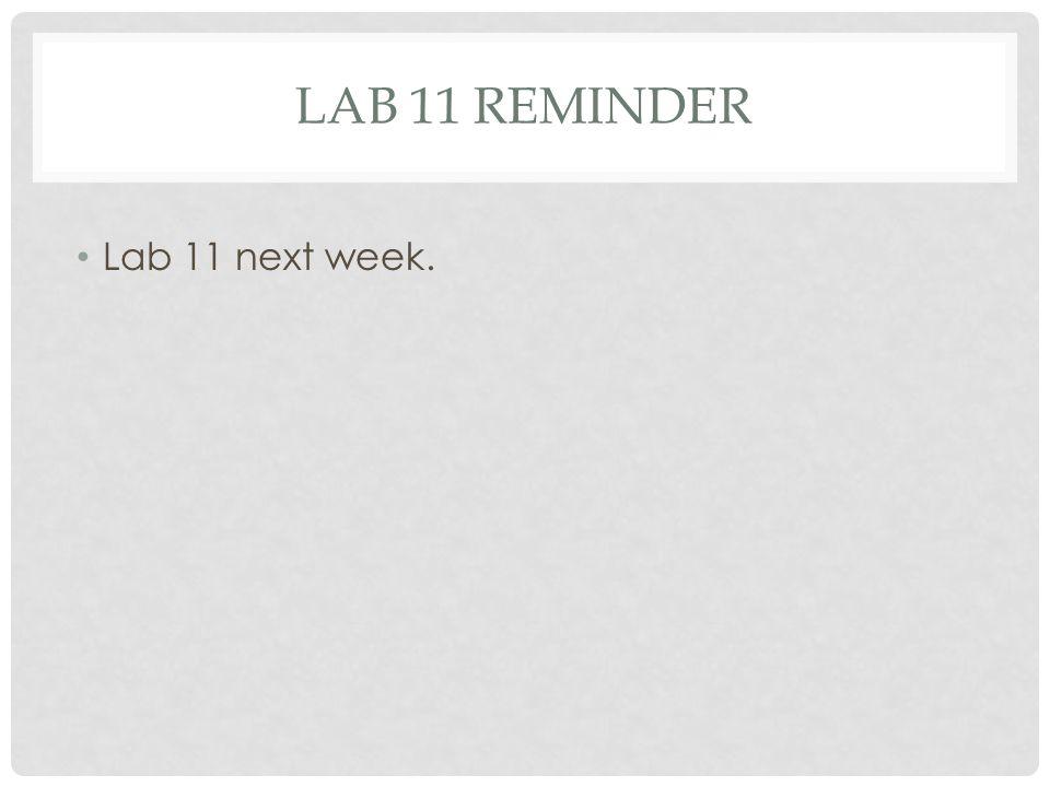 lab 11 Reminder Lab 11 next week.