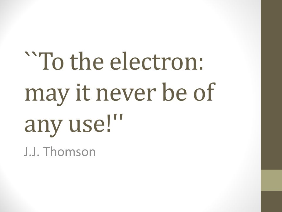 ``To the electron: may it never be of any use!