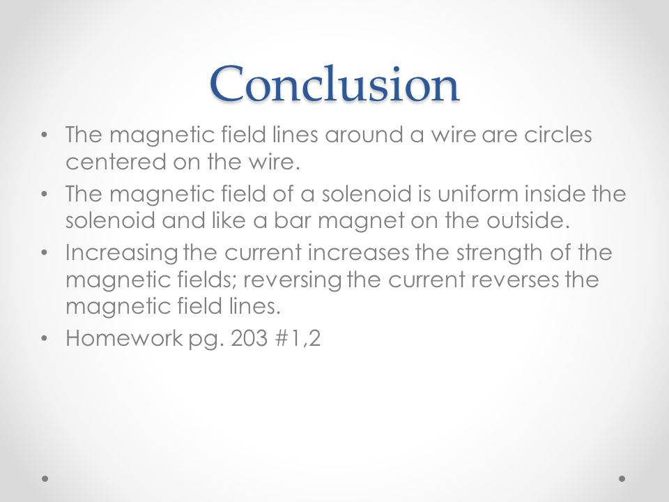 Conclusion The magnetic field lines around a wire are circles centered on the wire.