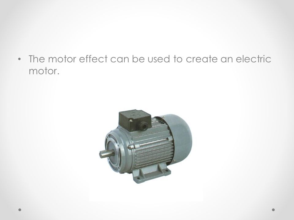 The motor effect can be used to create an electric motor.