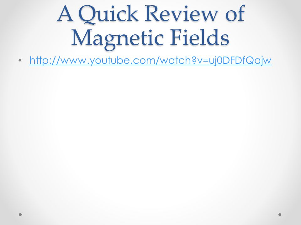 A Quick Review of Magnetic Fields