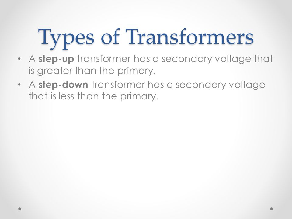 Types of Transformers A step-up transformer has a secondary voltage that is greater than the primary.