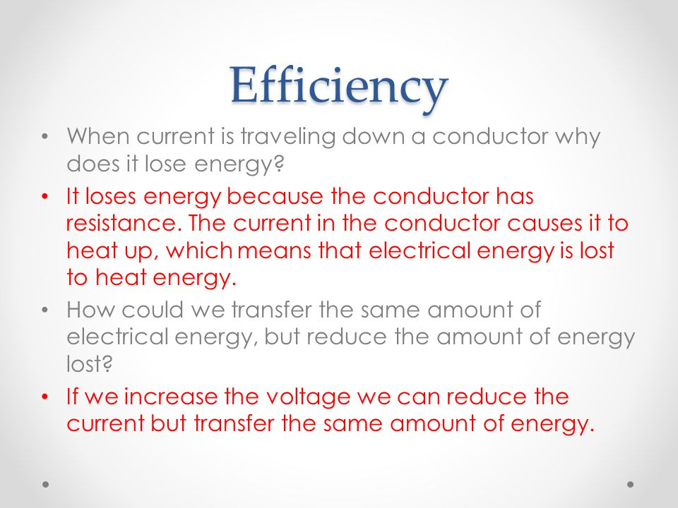 Efficiency When current is traveling down a conductor why does it lose energy