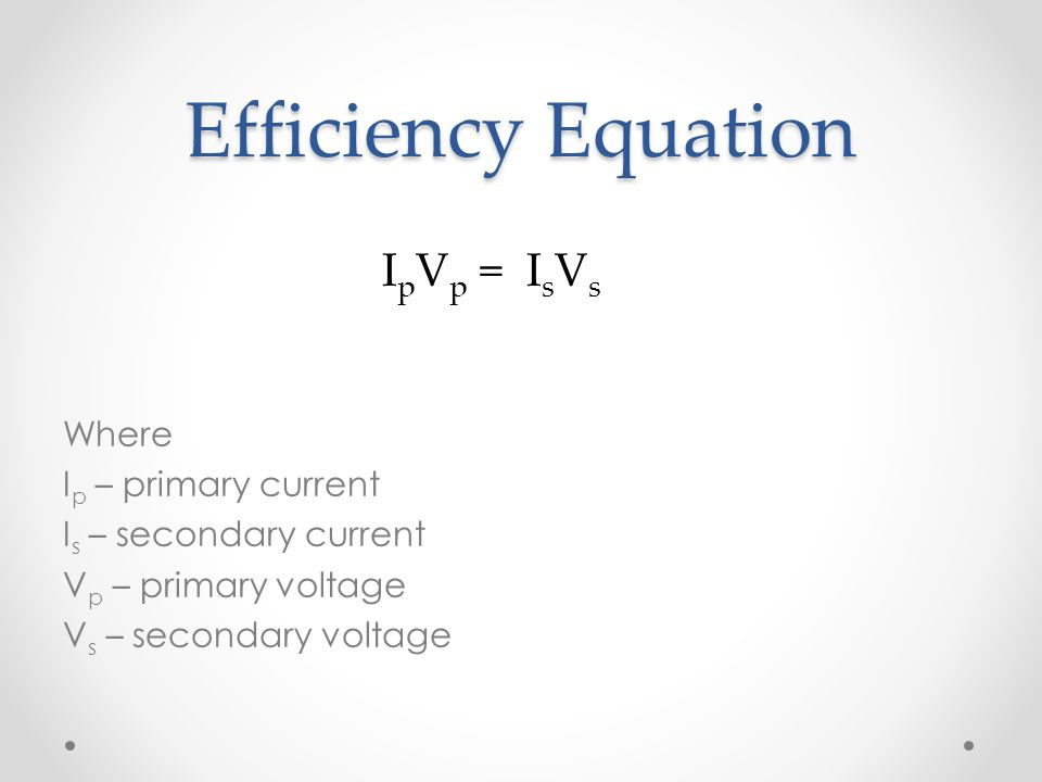 Efficiency Equation IpVp = IsVs
