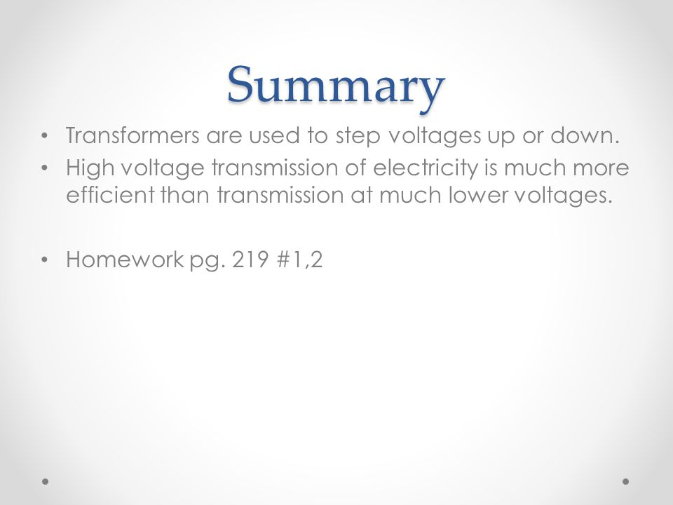 Summary Transformers are used to step voltages up or down.