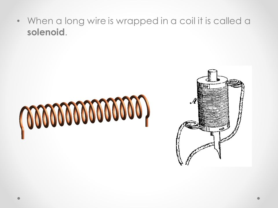 When a long wire is wrapped in a coil it is called a solenoid.