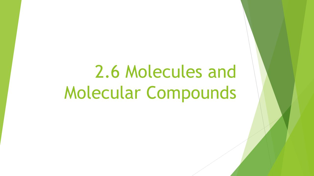 2.6 Molecules and Molecular Compounds