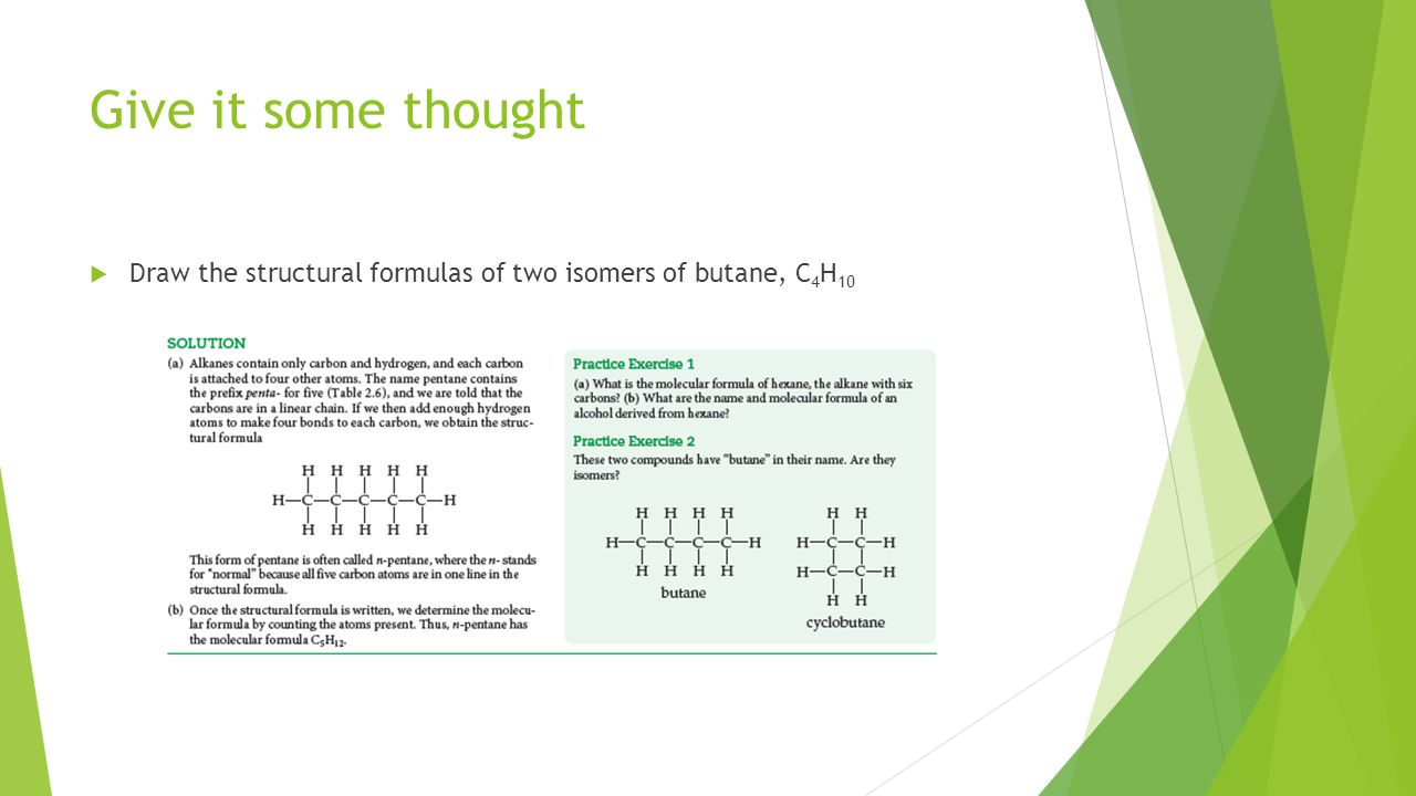 Give it some thought Draw the structural formulas of two isomers of butane, C4H10