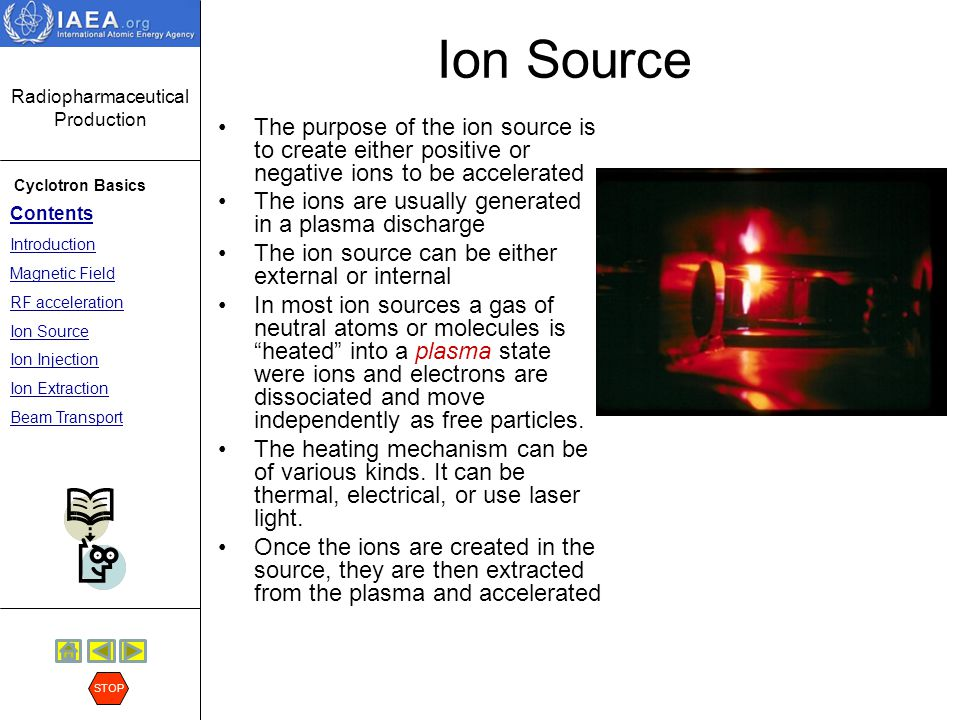 Ion Source The purpose of the ion source is to create either positive or negative ions to be accelerated.