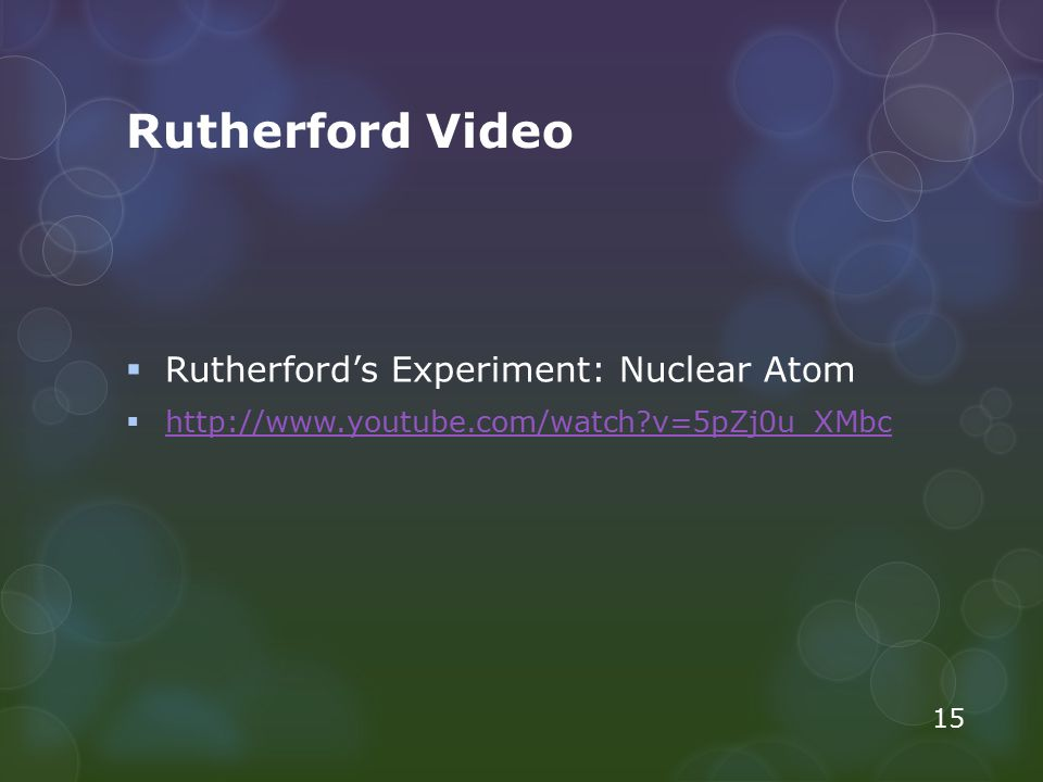 Rutherford Video Rutherford's Experiment: Nuclear Atom