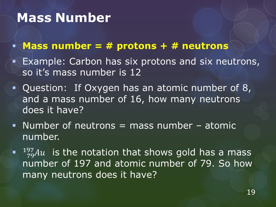 Mass Number Mass number = # protons + # neutrons
