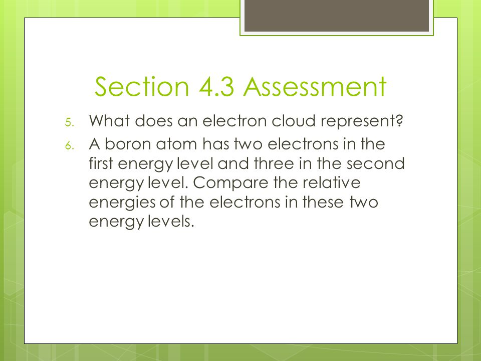 Section 4.3 Assessment What does an electron cloud represent