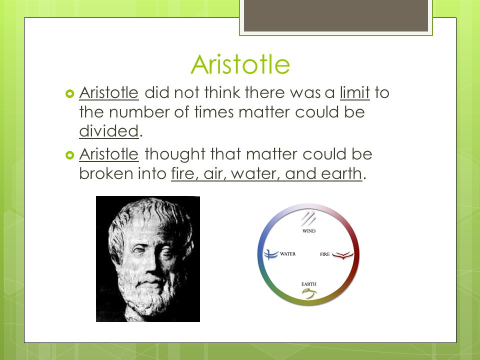 Aristotle Aristotle did not think there was a limit to the number of times matter could be divided.