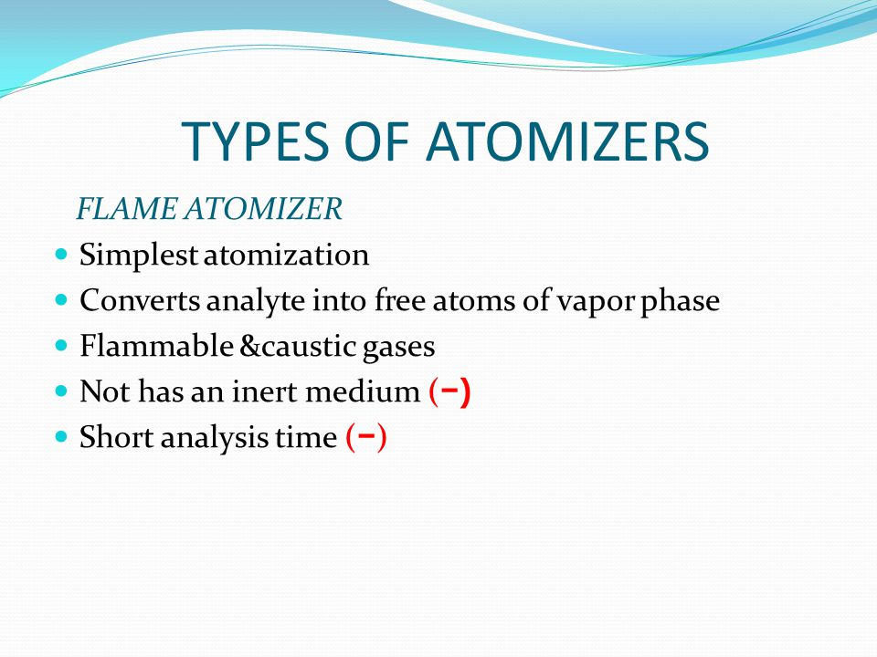 TYPES OF ATOMIZERS FLAME ATOMIZER Simplest atomization