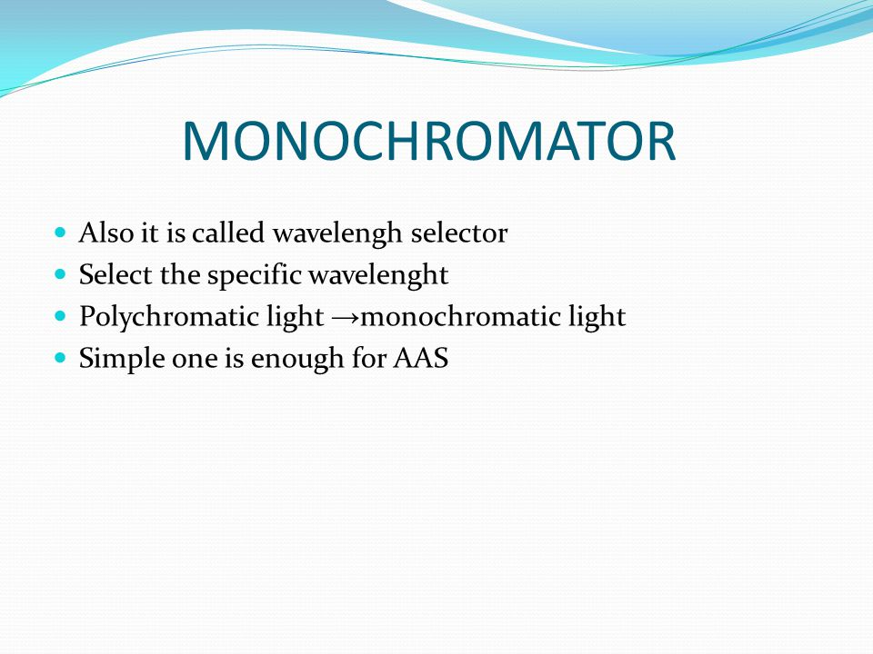 MONOCHROMATOR Also it is called wavelengh selector