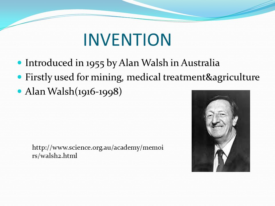 INVENTION Introduced in 1955 by Alan Walsh in Australia