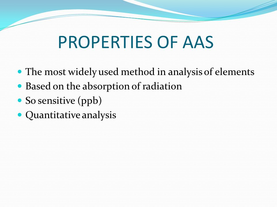 PROPERTIES OF AAS The most widely used method in analysis of elements