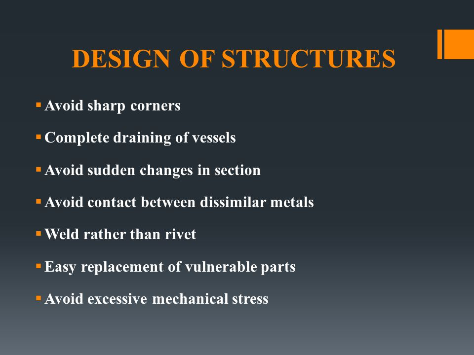 DESIGN OF STRUCTURES Avoid sharp corners Complete draining of vessels